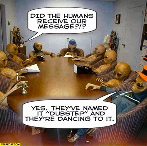 Aliens did the humans receive our message yes they've
