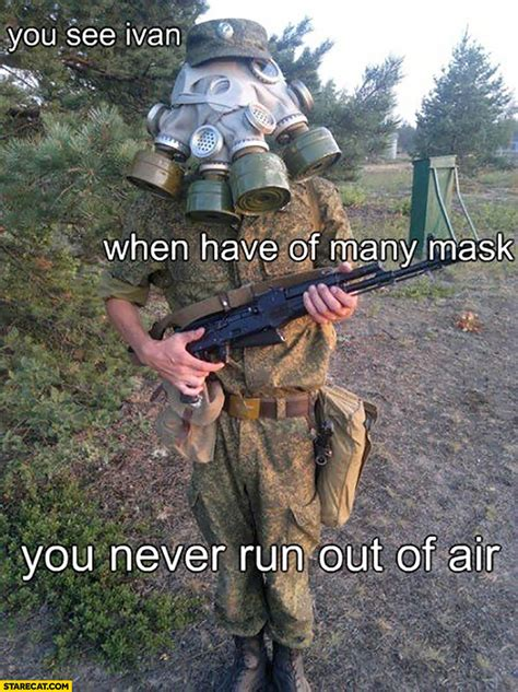 You see Ivan when you have of many mask you never run out